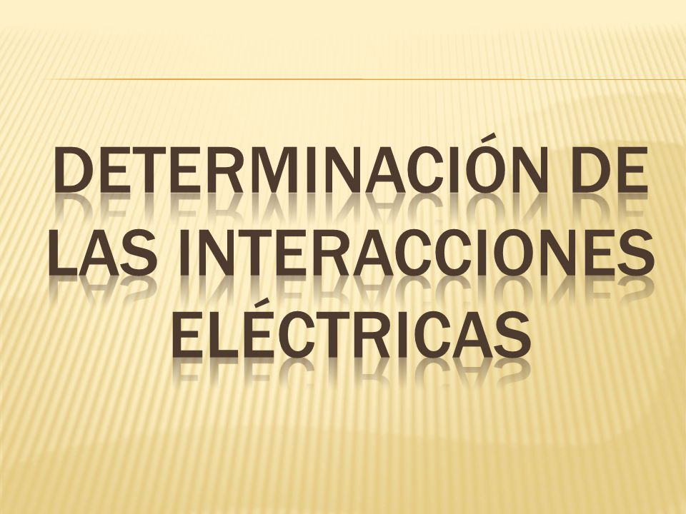 determinación de las interacciones eléctricas