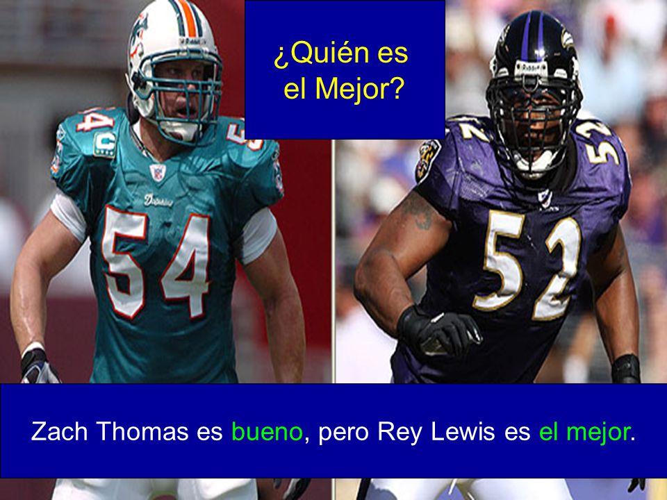 Zach Thomas es bueno, pero Rey Lewis es el mejor.