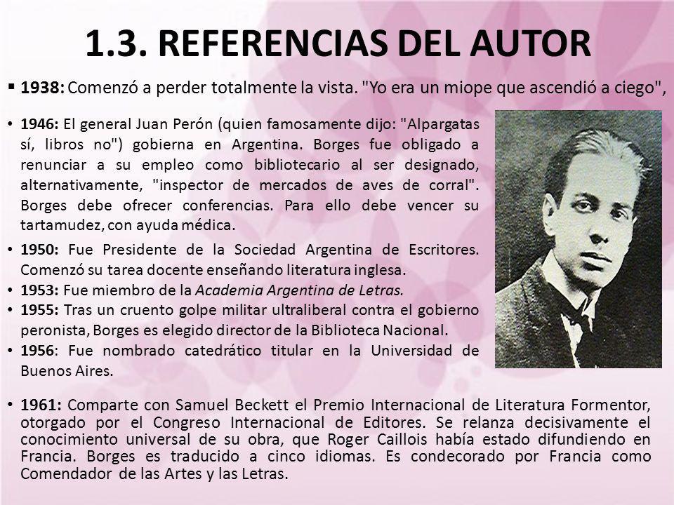 1.3. REFERENCIAS DEL AUTOR 1938: Comenzó a perder totalmente la vista. Yo era un miope que ascendió a ciego ,