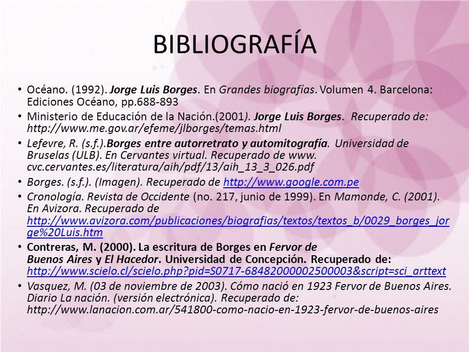BIBLIOGRAFÍA Océano. (1992). Jorge Luis Borges. En Grandes biografías. Volumen 4. Barcelona: Ediciones Océano, pp.688-893.