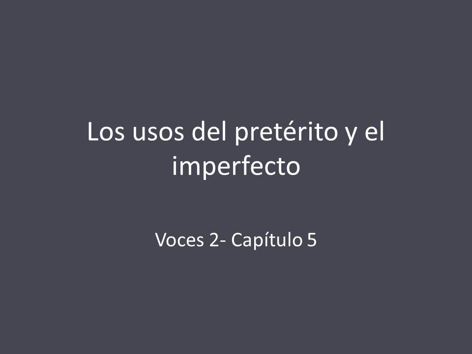 Los usos del pretérito y el imperfecto