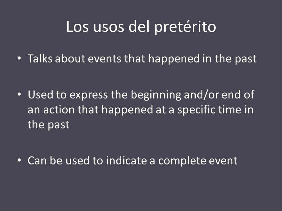 Los usos del pretérito Talks about events that happened in the past