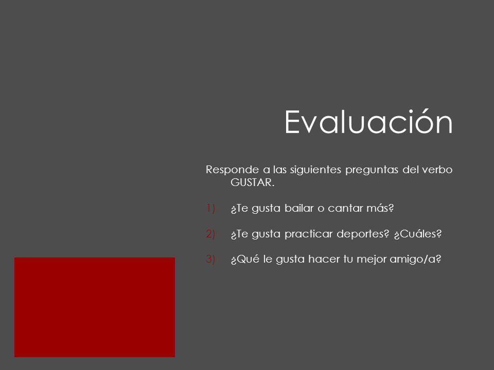 Evaluación Responde a las siguientes preguntas del verbo GUSTAR.