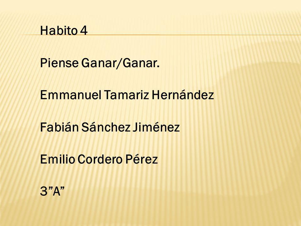 Habito 4 Piense Ganar/Ganar. Emmanuel Tamariz Hernández. Fabián Sánchez Jiménez. Emilio Cordero Pérez.