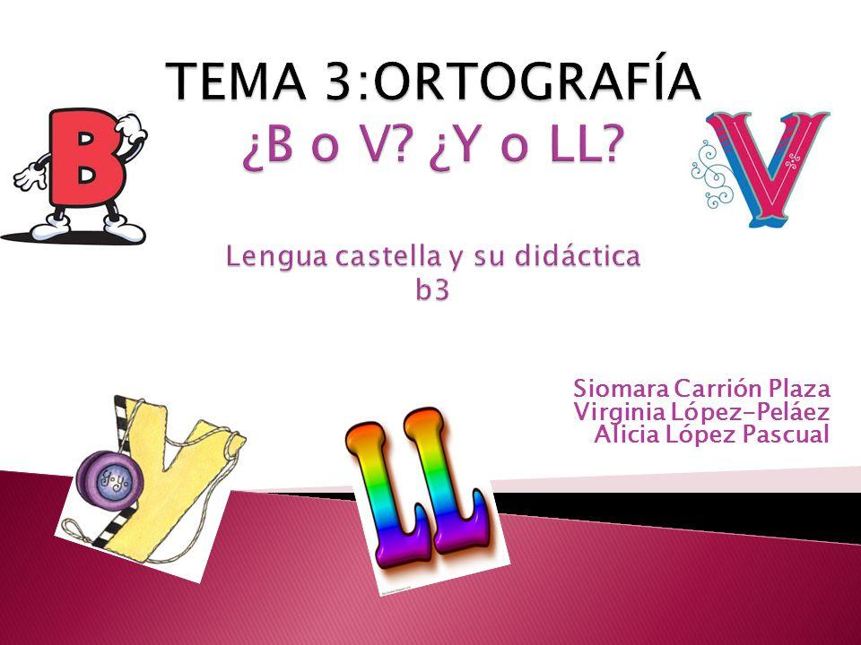 TEMA 3:ORTOGRAFÍA ¿B o V ¿Y o LL Lengua castella y su didáctica b3