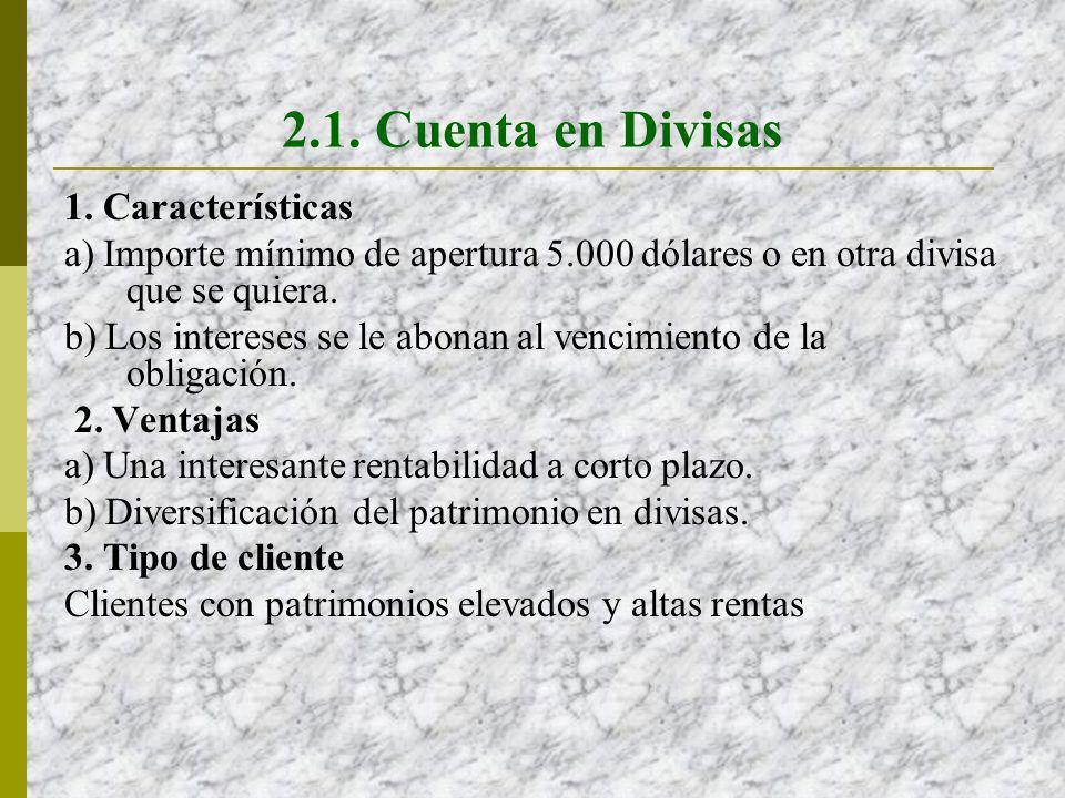 2.1. Cuenta en Divisas 1. Características