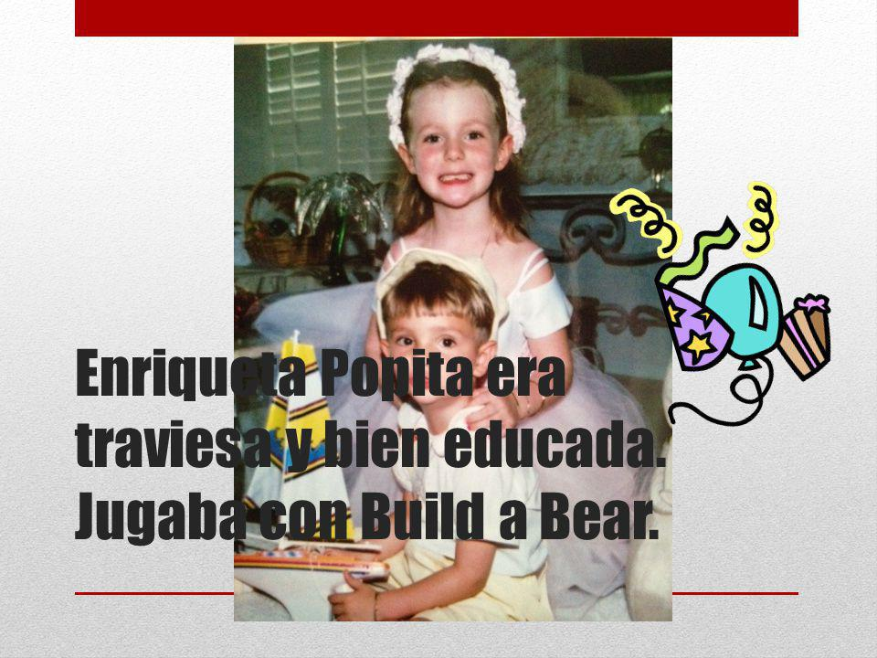 Enriqueta Popita era traviesa y bien educada. Jugaba con Build a Bear.