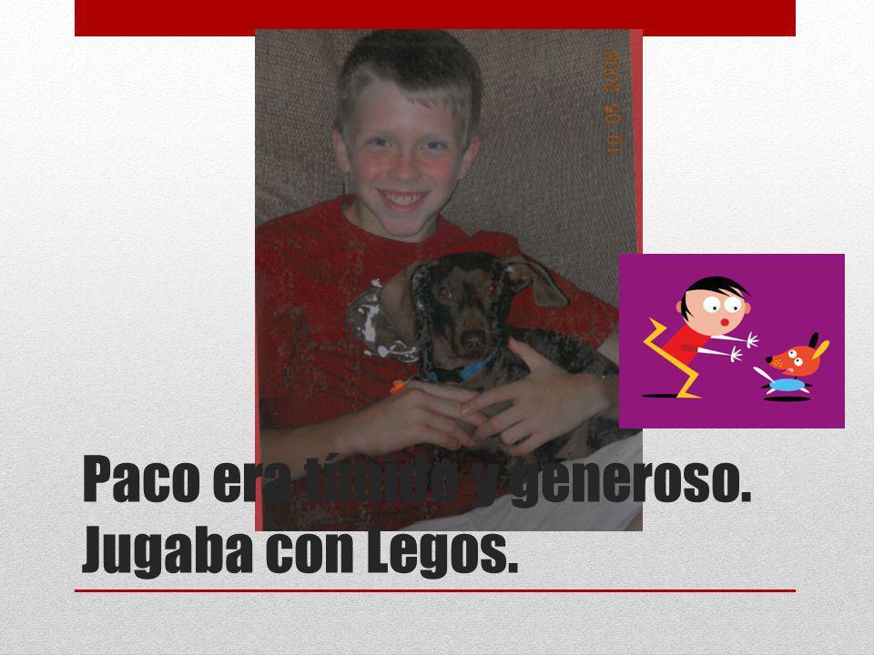 Paco era tímido y generoso. Jugaba con Legos.
