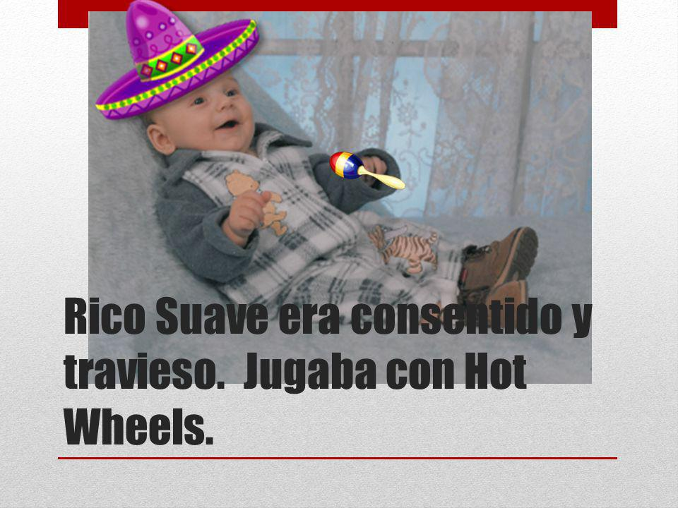 Rico Suave era consentido y travieso. Jugaba con Hot Wheels.