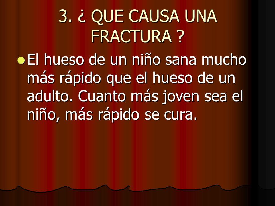3. ¿ QUE CAUSA UNA FRACTURA