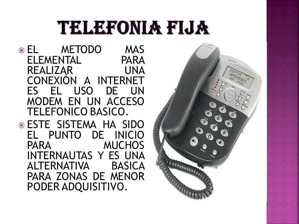 TELEFONIA FIJA EL METODO MAS ELEMENTAL PARA REALIZAR UNA CONEXIÓN A INTERNET ES EL USO DE UN MODEM EN UN ACCESO TELEFONICO BASICO.