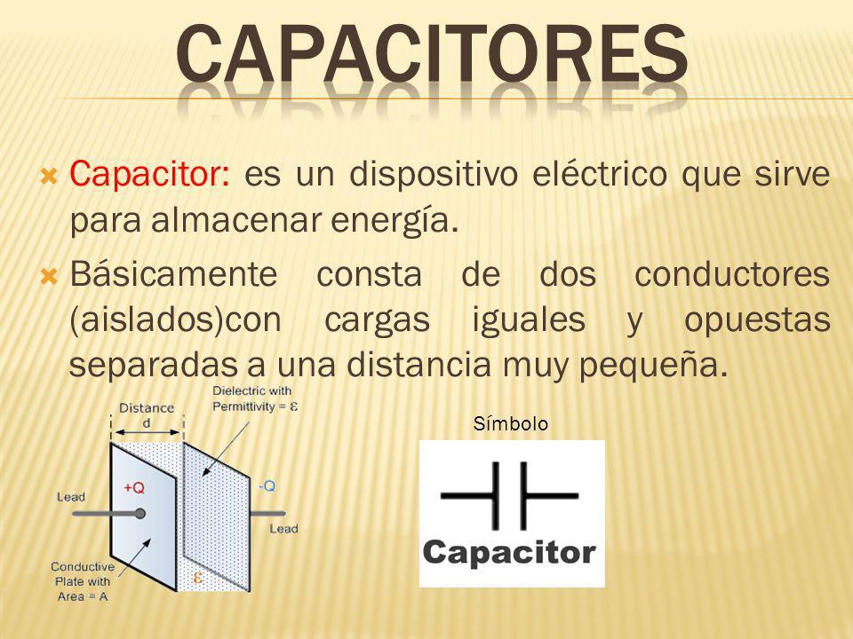 capacitores Capacitor: es un dispositivo eléctrico que sirve para almacenar energía.