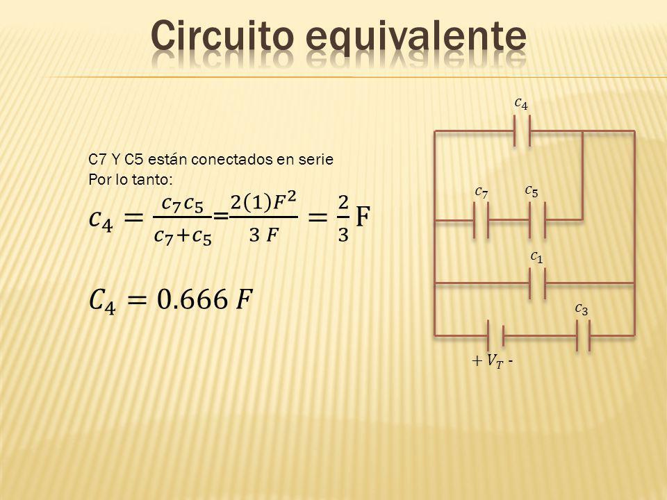 Circuito equivalente 𝑐 4 = 𝑐 7 𝑐 5 𝑐 7 + 𝑐 5 = 2 1 𝐹 2 3 𝐹 = 2 3 F