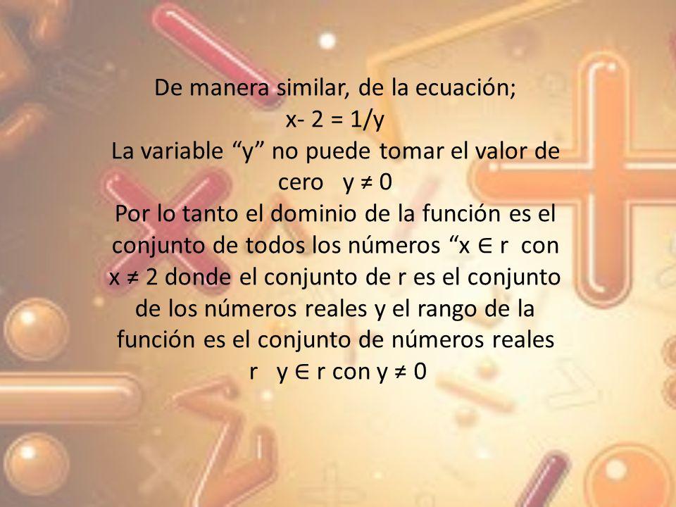 De manera similar, de la ecuación; x- 2 = 1/y