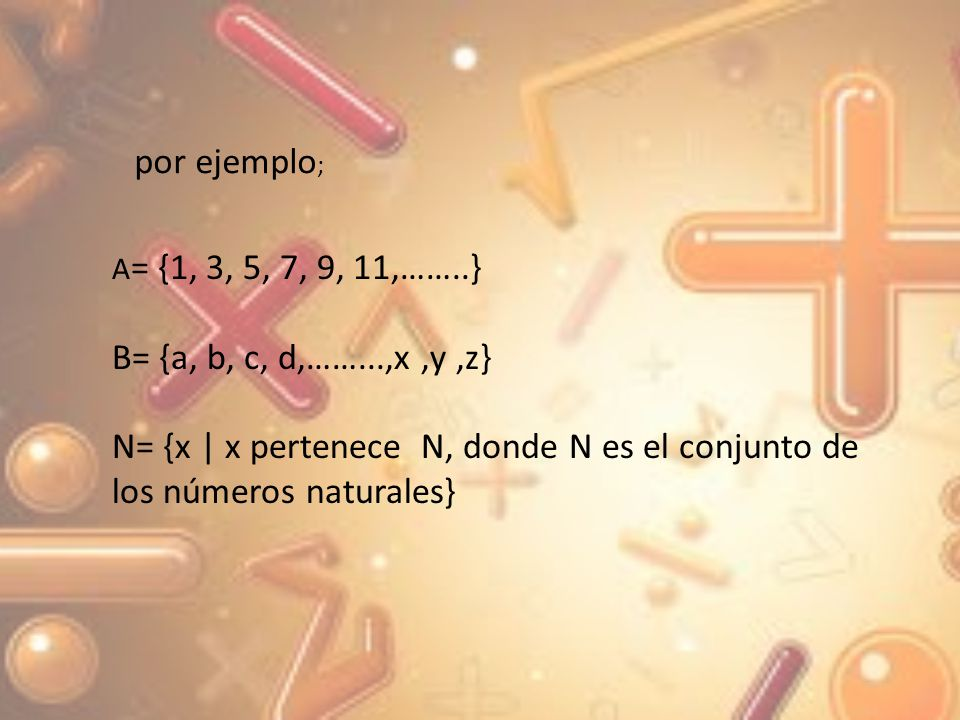 por ejemplo; B= {a, b, c, d,……...,x ,y ,z}