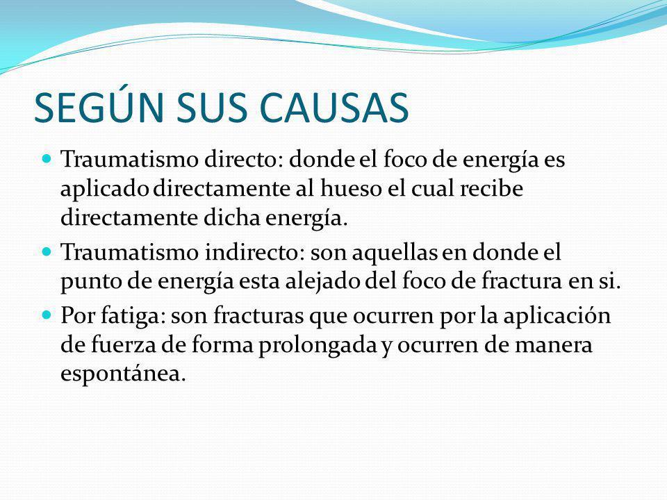 SEGÚN SUS CAUSAS Traumatismo directo: donde el foco de energía es aplicado directamente al hueso el cual recibe directamente dicha energía.
