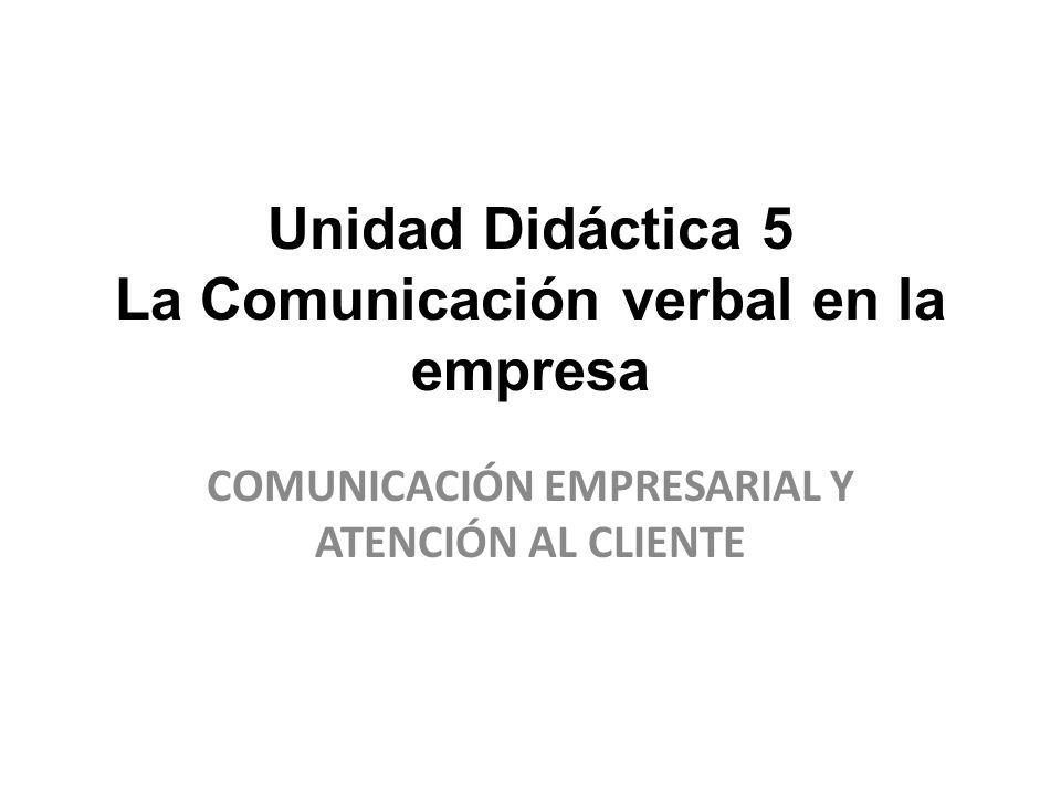 Unidad Didáctica 5 La Comunicación verbal en la empresa