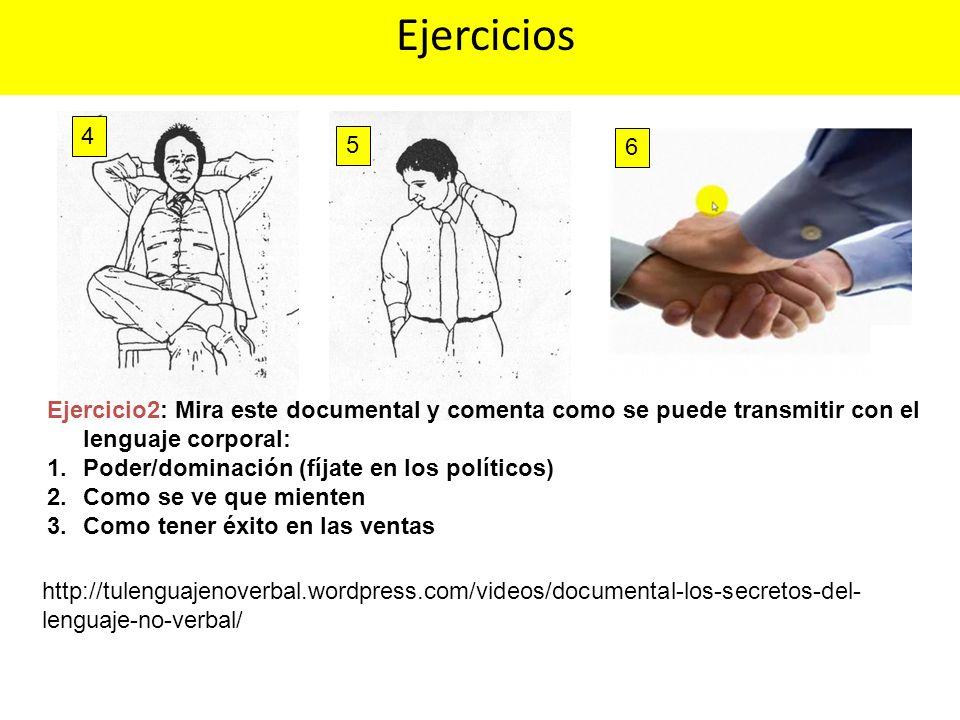 Ejercicios 4. 5. 6. Ejercicio2: Mira este documental y comenta como se puede transmitir con el lenguaje corporal: