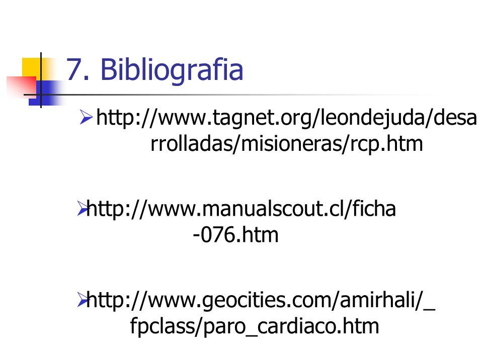 7. Bibliografiahttp://www.tagnet.org/leondejuda/desarrolladas/misioneras/rcp.htm. http://www.manualscout.cl/ficha-076.htm.