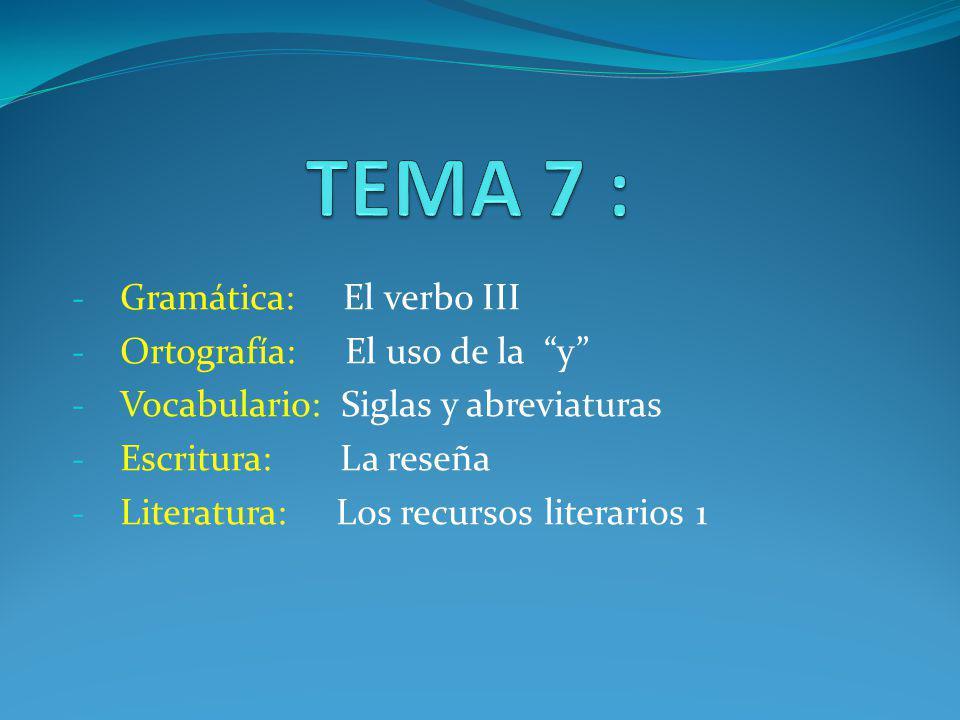 TEMA 7 : Gramática: El verbo III Ortografía: El uso de la y