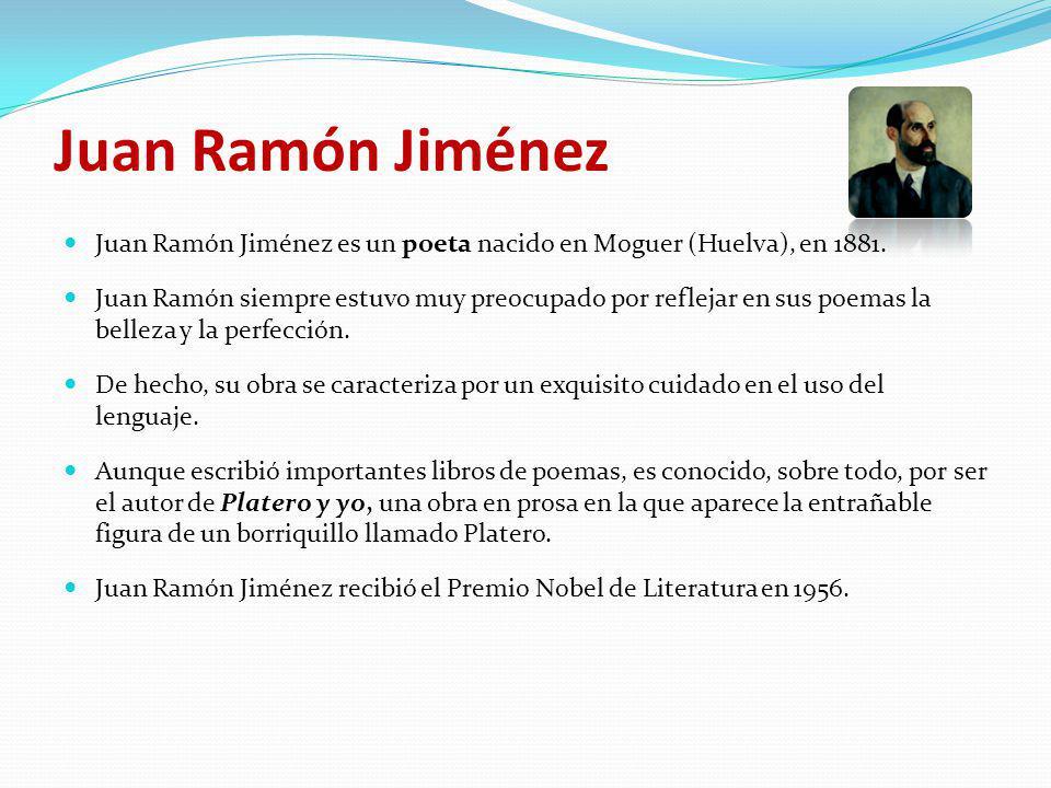 Juan Ramón Jiménez Juan Ramón Jiménez es un poeta nacido en Moguer (Huelva), en 1881.