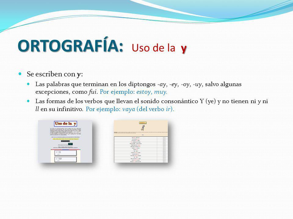 ORTOGRAFÍA: Uso de la y Se escriben con y: