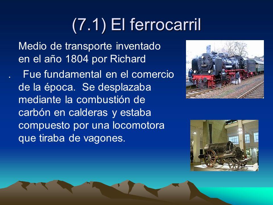 (7.1) El ferrocarrilMedio de transporte inventado en el año 1804 por Richard.