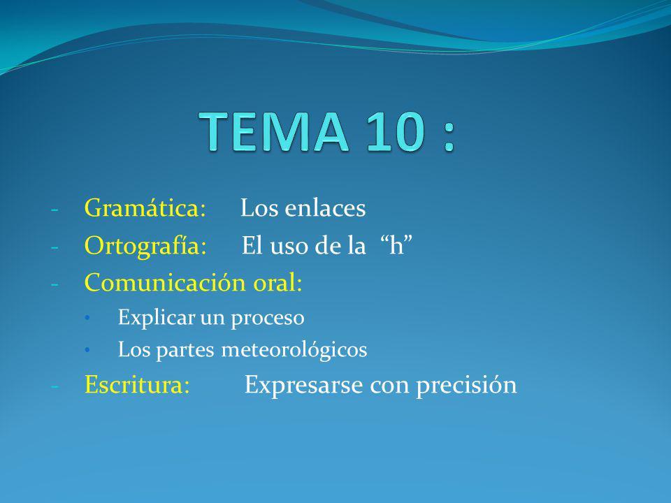 TEMA 10 : Gramática: Los enlaces Ortografía: El uso de la h