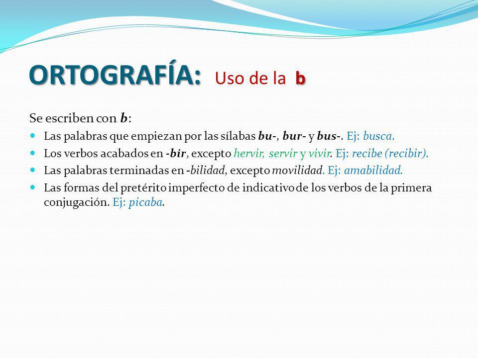 ORTOGRAFÍA: Uso de la b Se escriben con b: