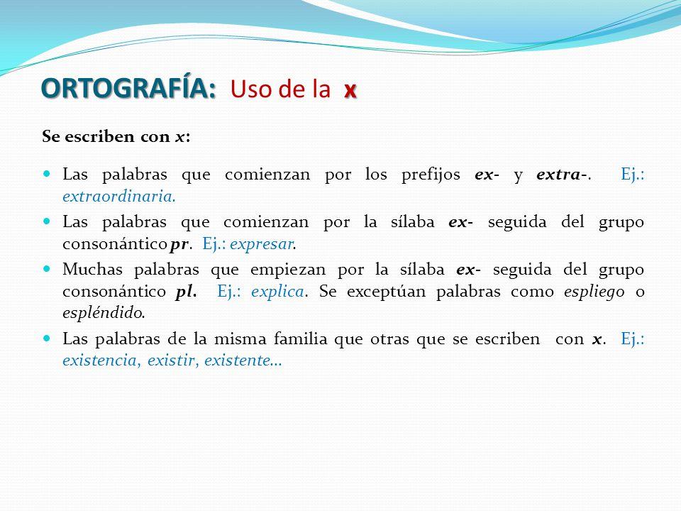 ORTOGRAFÍA: Uso de la x Se escriben con x: