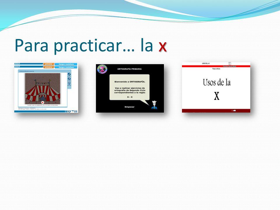 Para practicar… la x