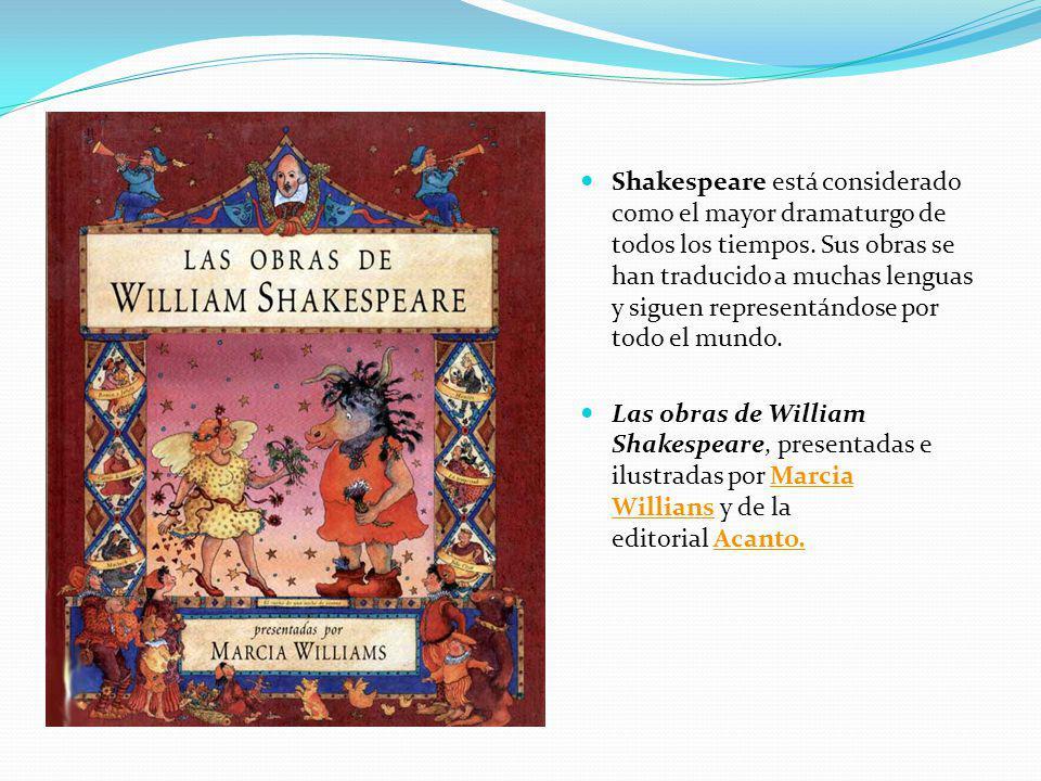 Shakespeare está considerado como el mayor dramaturgo de todos los tiempos. Sus obras se han traducido a muchas lenguas y siguen representándose por todo el mundo.