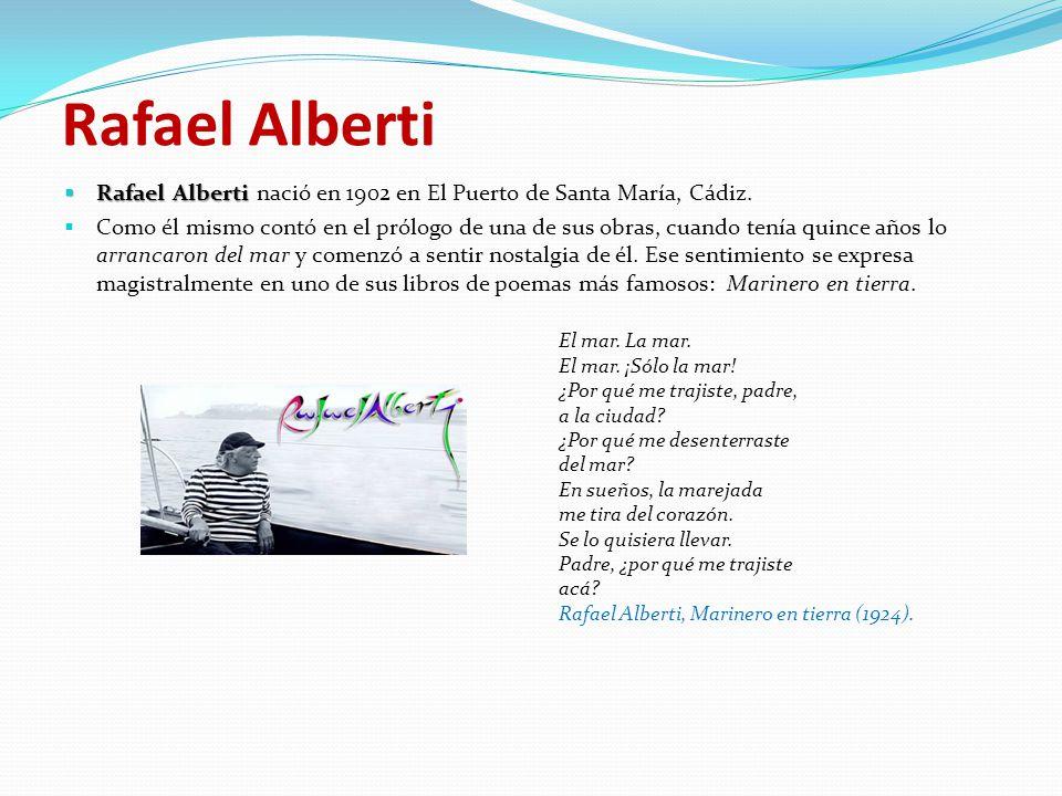 Rafael Alberti Rafael Alberti nació en 1902 en El Puerto de Santa María, Cádiz.