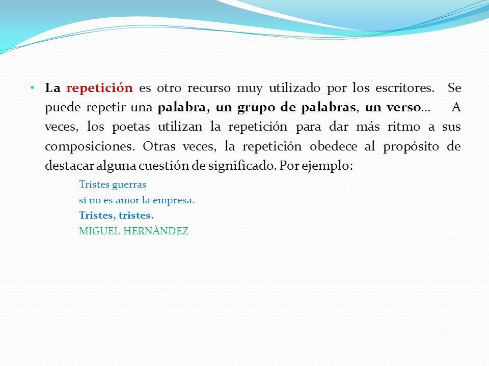 La repetición es otro recurso muy utilizado por los escritores