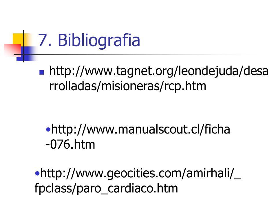 7. Bibliografia http://www.tagnet.org/leondejuda/desarrolladas/misioneras/rcp.htm. http://www.manualscout.cl/ficha-076.htm.