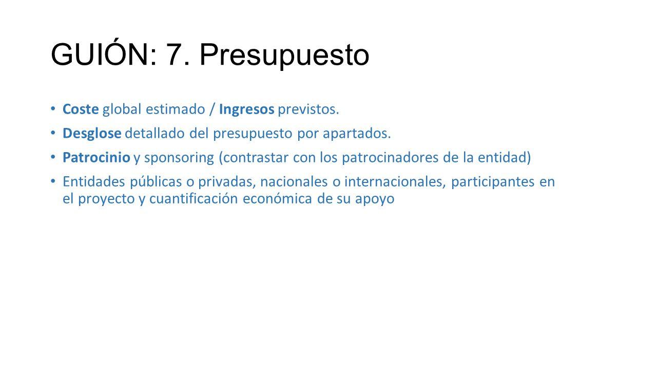 GUIÓN: 7. Presupuesto Coste global estimado / Ingresos previstos.