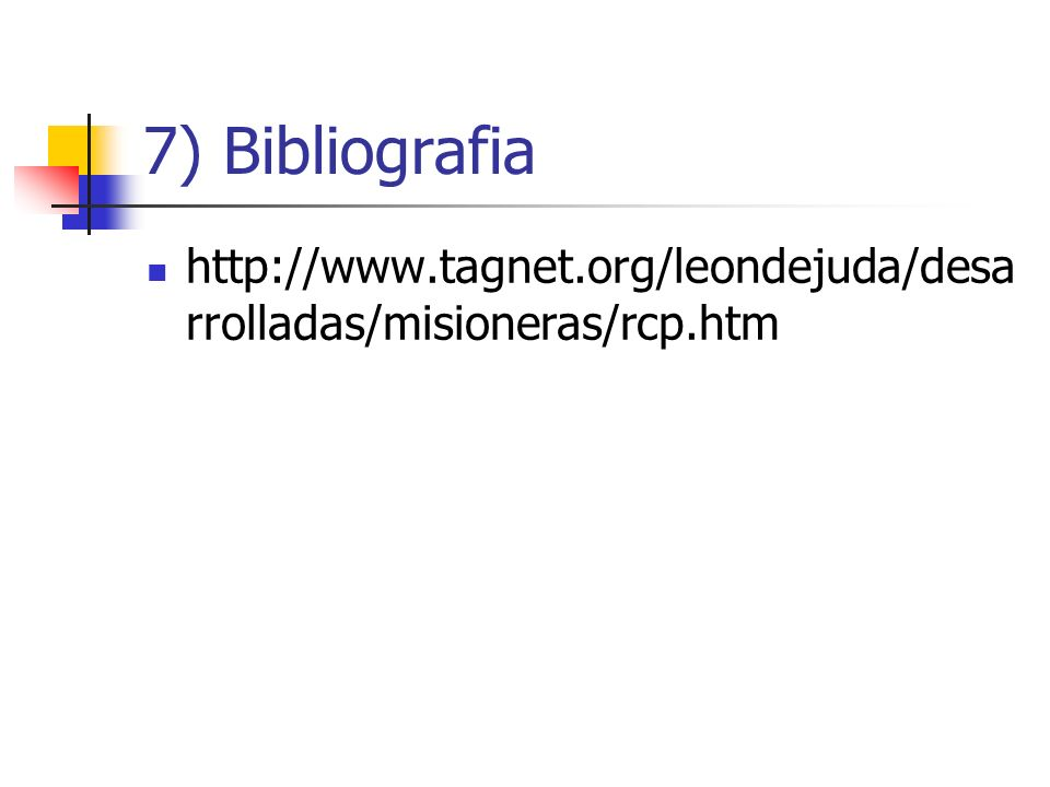 7) Bibliografia http://www.tagnet.org/leondejuda/desarrolladas/misioneras/rcp.htm