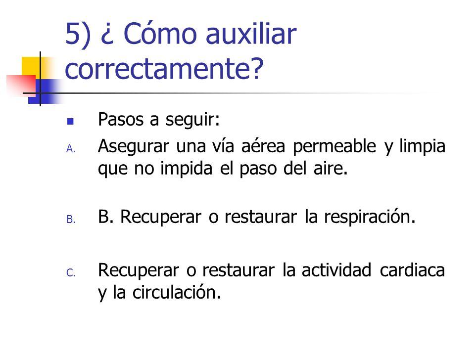 5) ¿ Cómo auxiliar correctamente