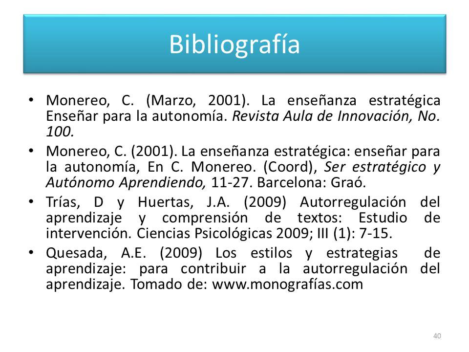 Bibliografía Monereo, C. (Marzo, 2001). La enseñanza estratégica Enseñar para la autonomía. Revista Aula de Innovación, No. 100.