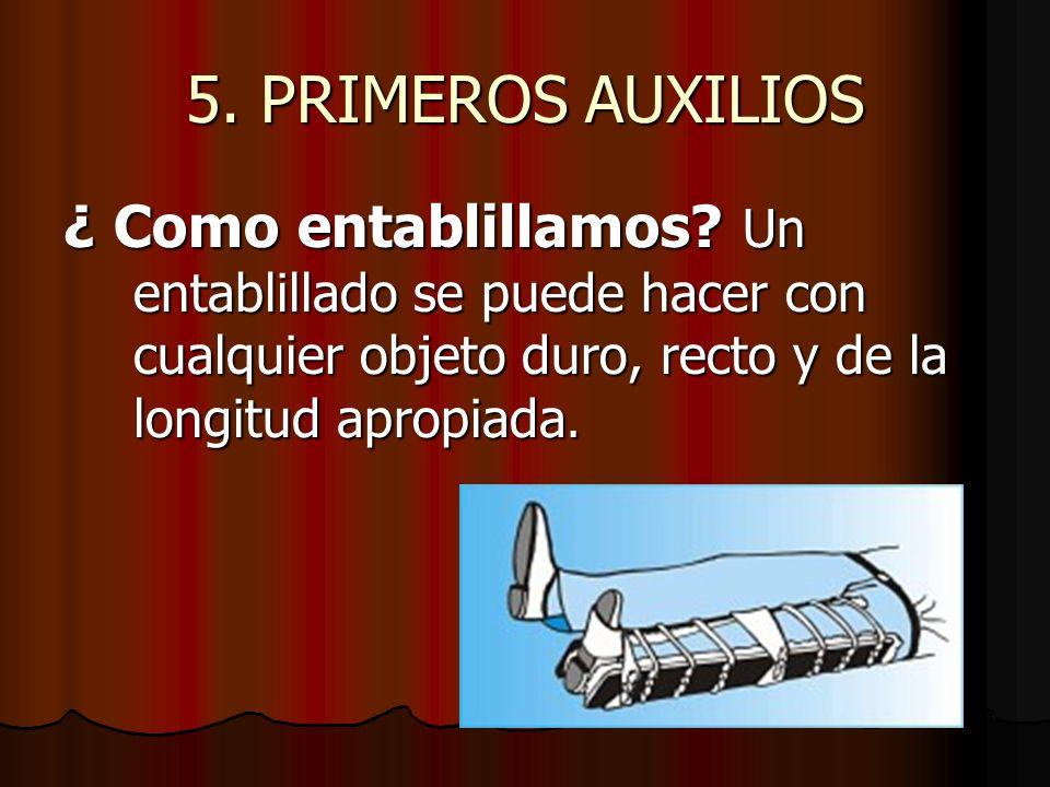 5. PRIMEROS AUXILIOS ¿ Como entablillamos.