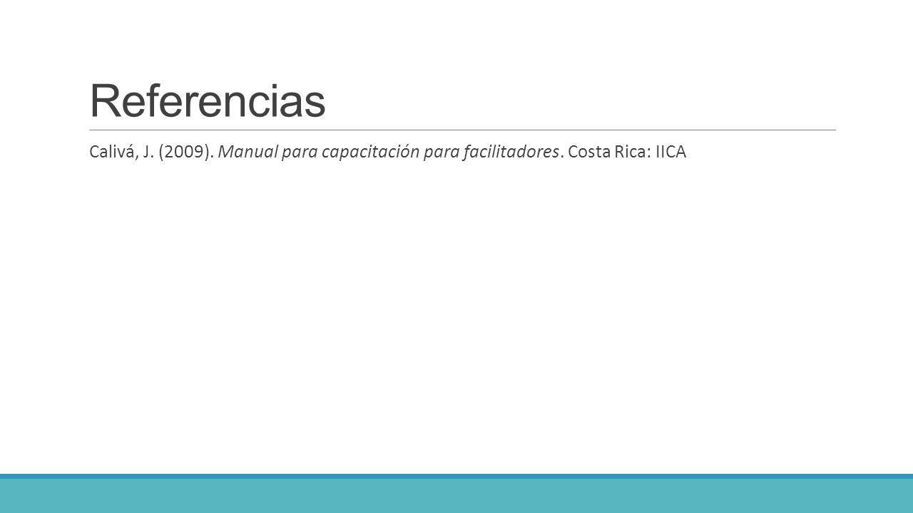 Referencias Calivá, J. (2009). Manual para capacitación para facilitadores. Costa Rica: IICA