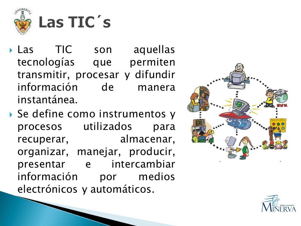 Las TIC´s Las TIC son aquellas tecnologías que permiten transmitir, procesar y difundir información de manera instantánea.