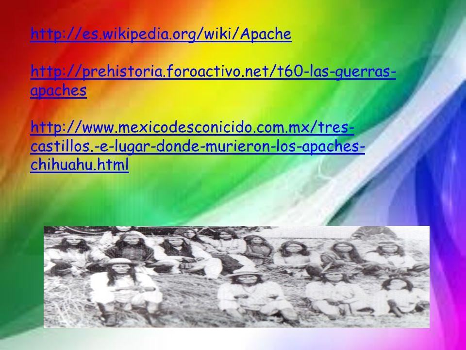 http://es.wikipedia.org/wiki/Apache http://prehistoria.foroactivo.net/t60-las-guerras-apaches.