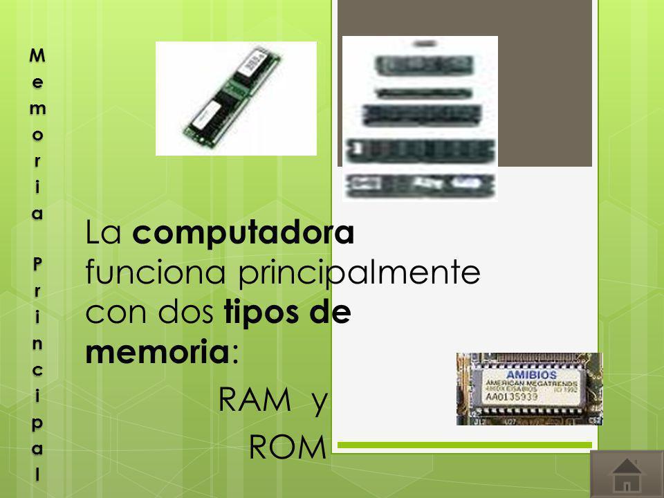 La computadora funciona principalmente con dos tipos de memoria: