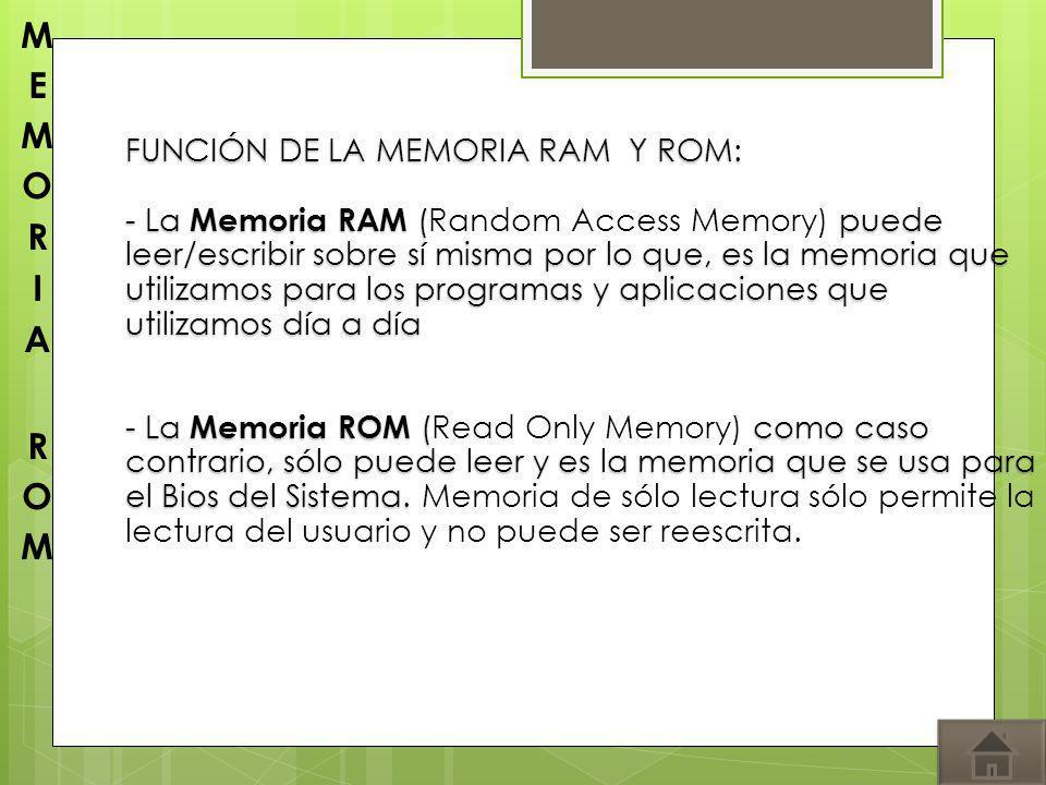 MEMORIA ROM FUNCIÓN DE LA MEMORIA RAM Y ROM: