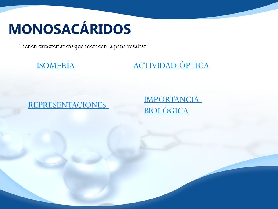 MONOSACÁRIDOS ISOMERÍA ACTIVIDAD ÓPTICA REPRESENTACIONES IMPORTANCIA