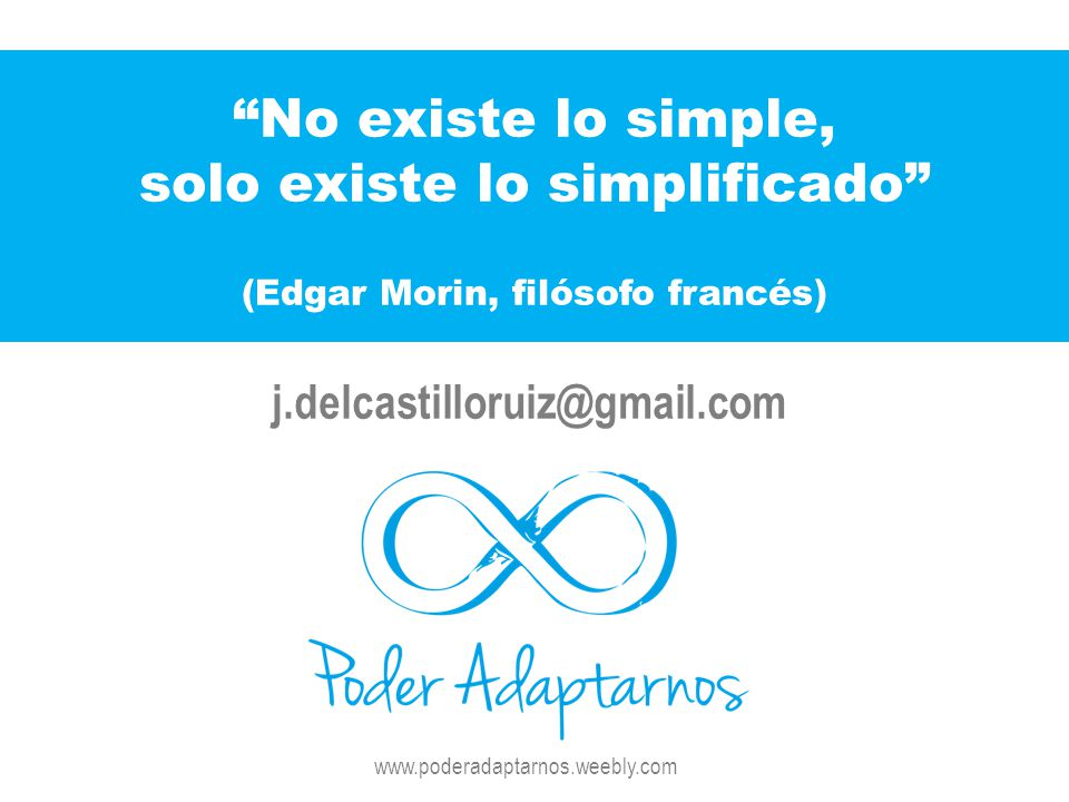 solo existe lo simplificado (Edgar Morin, filósofo francés)