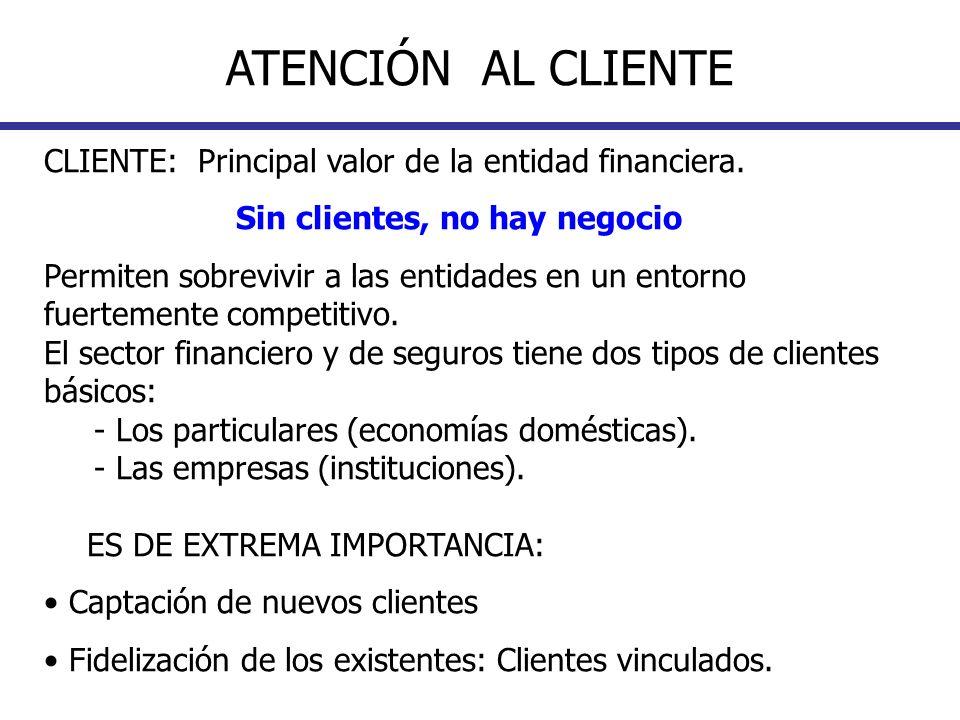 ATENCIÓN AL CLIENTE CLIENTE: Principal valor de la entidad financiera.