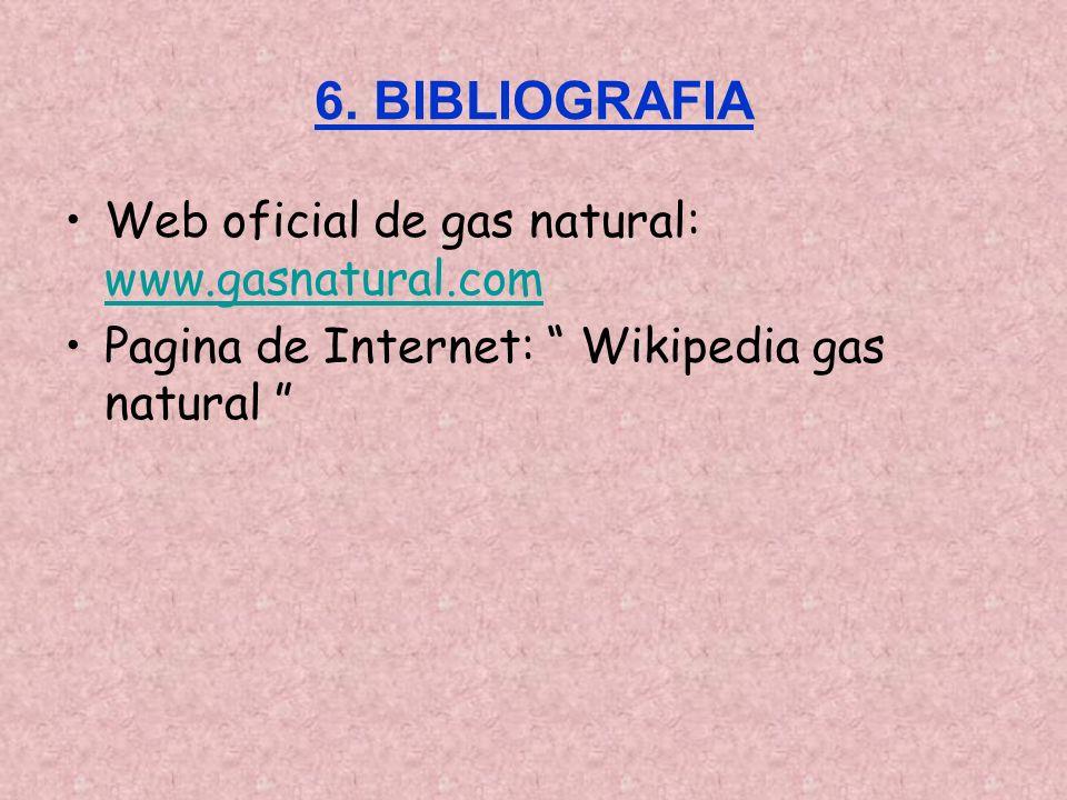6. BIBLIOGRAFIA Web oficial de gas natural: www.gasnatural.com