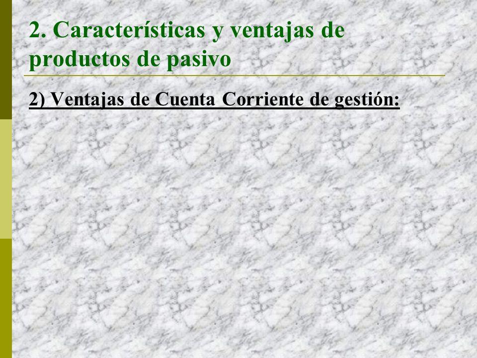2. Características y ventajas de productos de pasivo